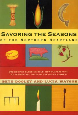 Savoring The Seasons Of The Northern Heartland By Dooley, Beth/ Watson, Lucia